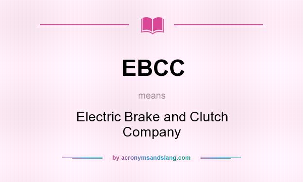 What does EBCC mean? It stands for Electric Brake and Clutch Company