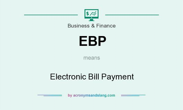What does EBP mean? It stands for Electronic Bill Payment