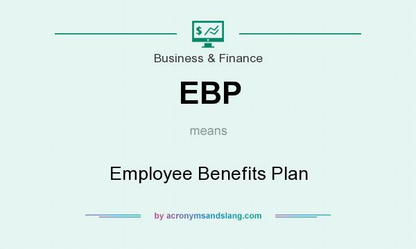 What does EBP mean? It stands for Employee Benefits Plan