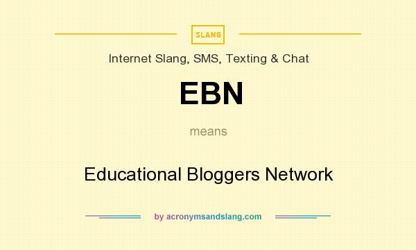What does EBN mean? It stands for Educational Bloggers Network