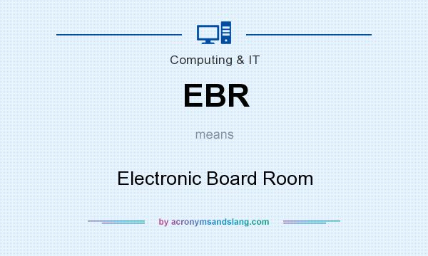 What does EBR mean? It stands for Electronic Board Room