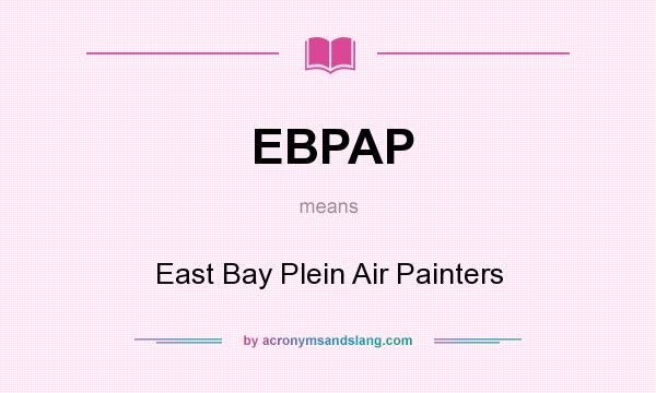 What does EBPAP mean? It stands for East Bay Plein Air Painters