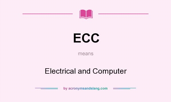What does ECC mean? It stands for Electrical and Computer