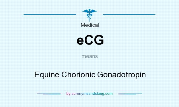 What does eCG mean? It stands for Equine Chorionic Gonadotropin