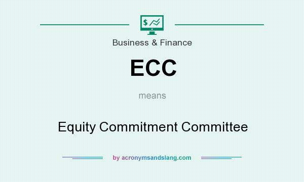 What does ECC mean? It stands for Equity Commitment Committee