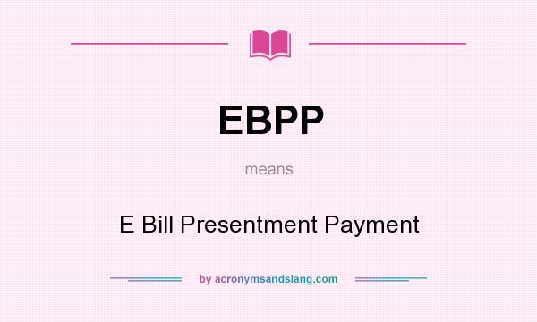 What does EBPP mean? It stands for E Bill Presentment Payment