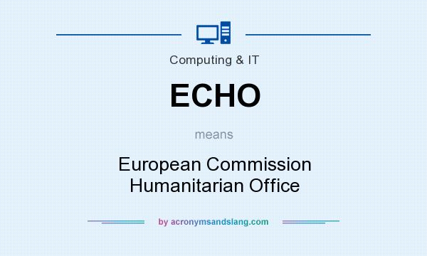 What does ECHO mean? It stands for European Commission Humanitarian Office