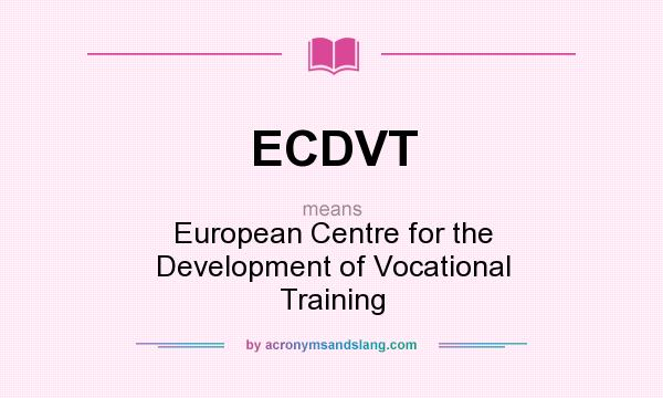 What does ECDVT mean? It stands for European Centre for the Development of Vocational Training