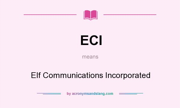 What does ECI mean? It stands for Elf Communications Incorporated