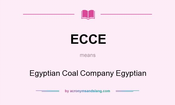 What does ECCE mean? It stands for Egyptian Coal Company Egyptian