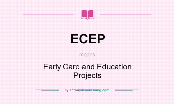 What does ECEP mean? It stands for Early Care and Education Projects