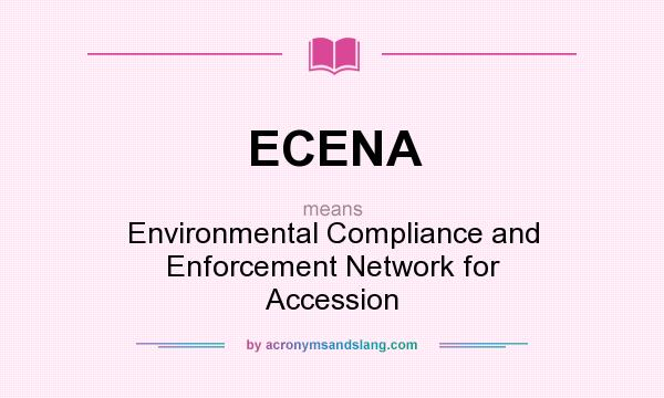 What does ECENA mean? It stands for Environmental Compliance and Enforcement Network for Accession