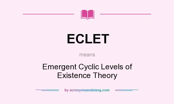 Definition Of ECLET   ECLET Stands For Emergent Cyclic Levels Of Existence  Theory. By AcronymsAndSlang.com