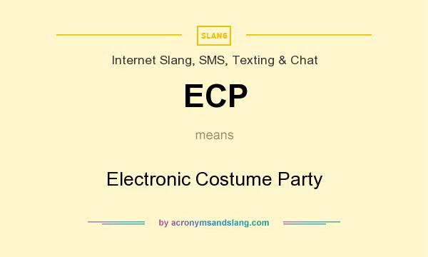 What does ECP mean? It stands for Electronic Costume Party