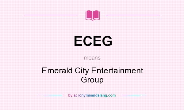 What does ECEG mean? It stands for Emerald City Entertainment Group