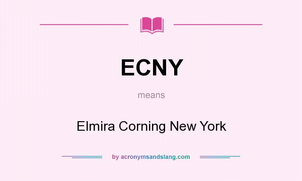 What does ECNY mean? It stands for Elmira Corning New York
