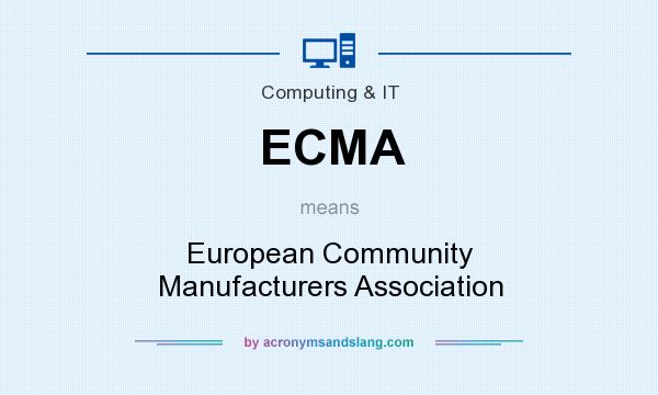 What does ECMA mean? It stands for European Community Manufacturers Association