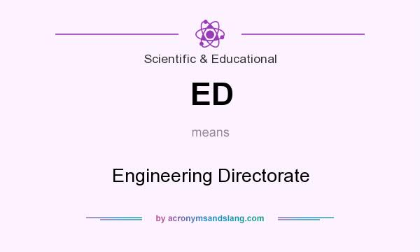 What does ED mean? It stands for Engineering Directorate