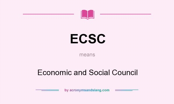 What does ECSC mean? It stands for Economic and Social Council