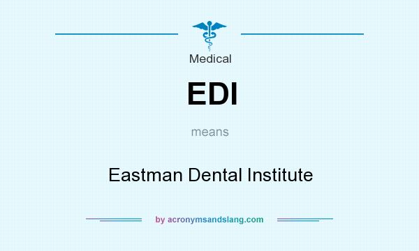 What does EDI mean? It stands for Eastman Dental Institute