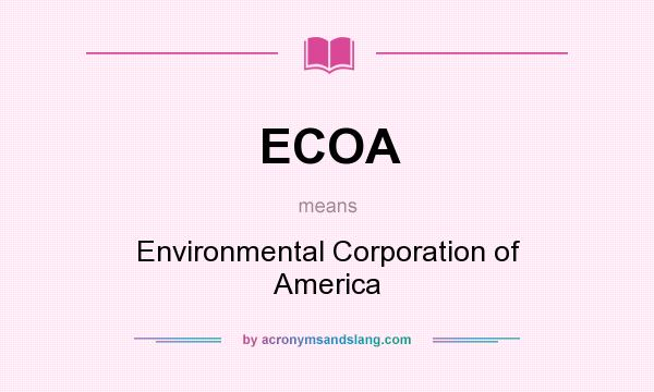 What does ECOA mean? It stands for Environmental Corporation of America