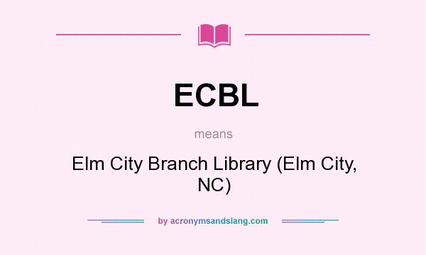 What does ECBL mean? It stands for Elm City Branch Library (Elm City, NC)