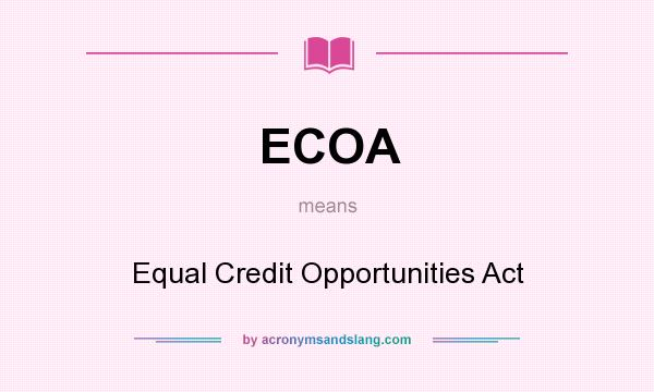 What does ECOA mean? It stands for Equal Credit Opportunities Act