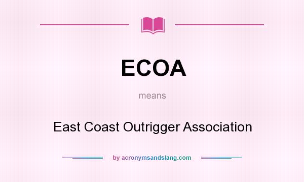 What does ECOA mean? It stands for East Coast Outrigger Association