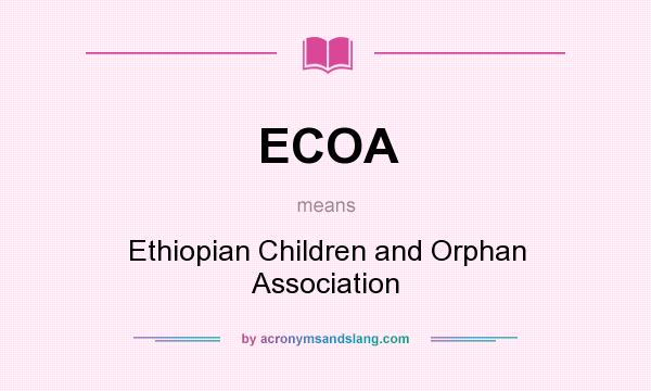 What does ECOA mean? It stands for Ethiopian Children and Orphan Association