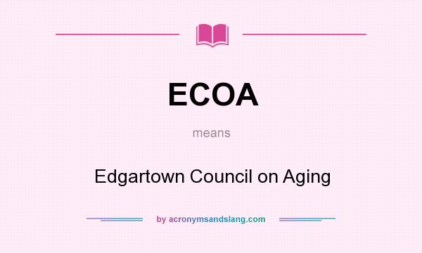 What does ECOA mean? It stands for Edgartown Council on Aging