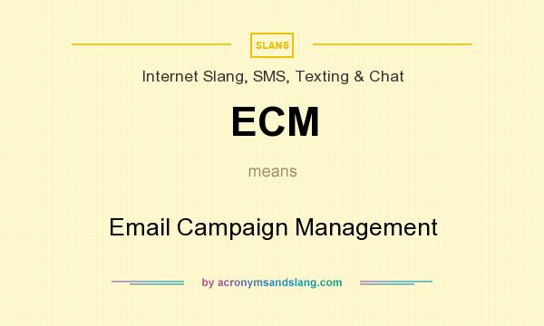 What does ECM mean? It stands for Email Campaign Management