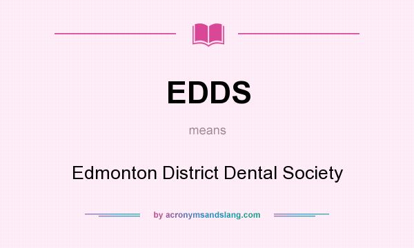 What does EDDS mean? It stands for Edmonton District Dental Society