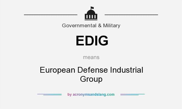What does EDIG mean? It stands for European Defense Industrial Group
