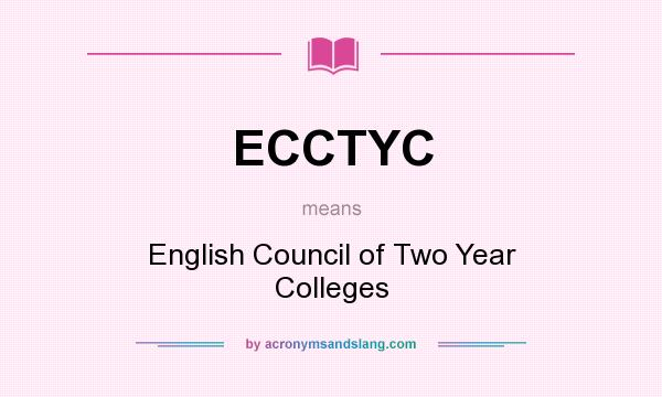 What does ECCTYC mean? It stands for English Council of Two Year Colleges