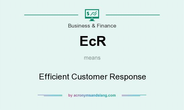 What does EcR mean? It stands for Efficient Customer Response