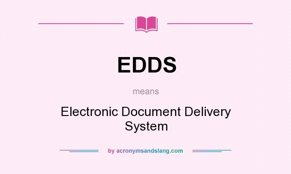What does EDDS mean? It stands for Electronic Document Delivery System