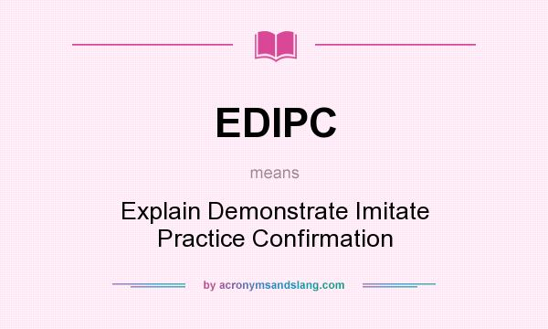 Definition Of EDIPC   EDIPC Stands For Explain Demonstrate Imitate Practice  Confirmation. By AcronymsAndSlang.com