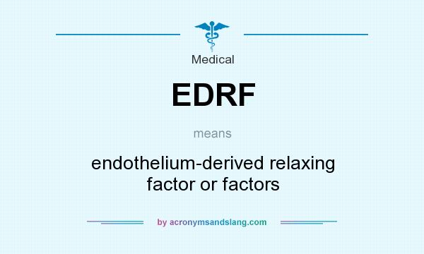 What does EDRF mean? It stands for endothelium-derived relaxing factor or factors