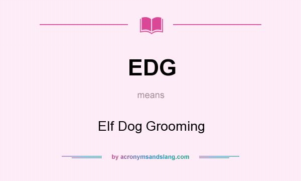 What does EDG mean? It stands for Elf Dog Grooming