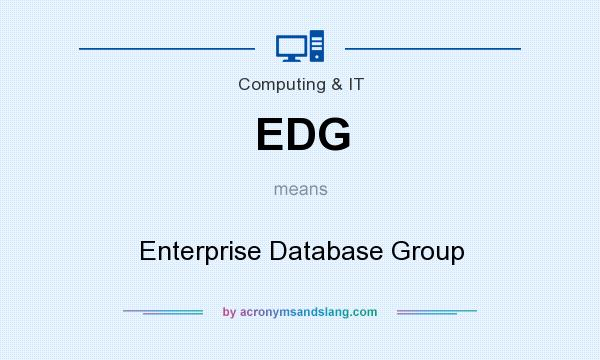 What does EDG mean? It stands for Enterprise Database Group