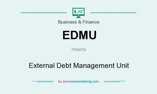 What does EDMU mean? It stands for External Debt Management Unit