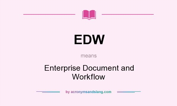 What does EDW mean? It stands for Enterprise Document and Workflow