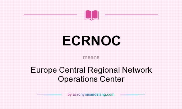 What does ECRNOC mean? It stands for Europe Central Regional Network Operations Center