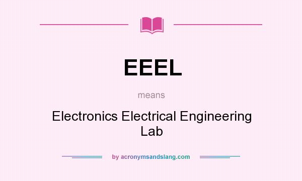 What does EEEL mean? It stands for Electronics Electrical Engineering Lab