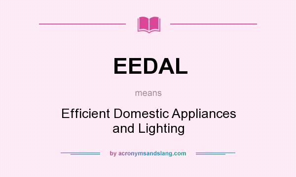What does EEDAL mean? It stands for Efficient Domestic Appliances and Lighting