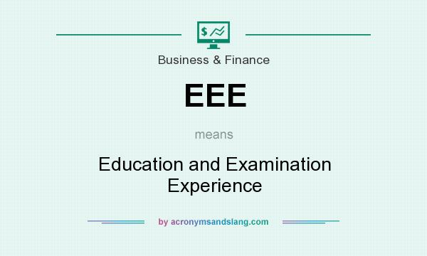 What does EEE mean? It stands for Education and Examination Experience