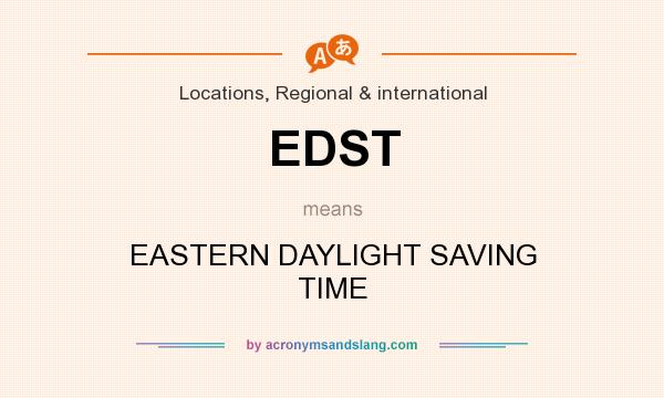 What does EDST mean? It stands for EASTERN DAYLIGHT SAVING TIME
