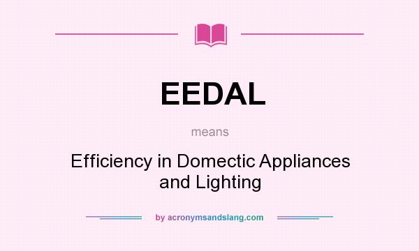What does EEDAL mean? It stands for Efficiency in Domectic Appliances and Lighting
