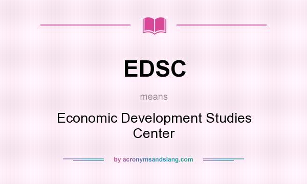 What does EDSC mean? It stands for Economic Development Studies Center