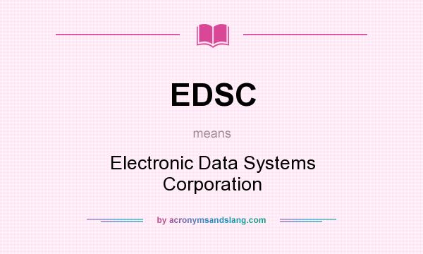 What does EDSC mean? It stands for Electronic Data Systems Corporation